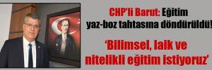 CHP'li Barut: Eğitim yaz-boz tahtasına döndürüldü!