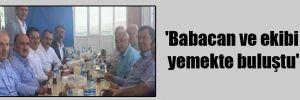 'Babacan ve ekibi yemekte buluştu'