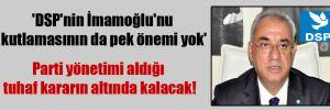 'DSP'nin İmamoğlu'nu kutlamasının da pek önemi yok'