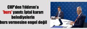 CHP'den Yıldırım'a 'burs' yanıtı: İptal kararı belediyelerin burs vermesine engel değil