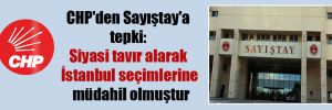 CHP'den Sayıştay'a tepki: Siyasi tavır alarak İstanbul seçimlerine müdahil olmuştur