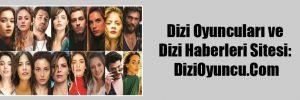 Dizi Oyuncuları ve Dizi Haberleri Sitesi: DiziOyuncu.Com