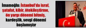 İmamoğlu: İstanbul'da israf, şatafat, kibir, ötekileştirme, ön yargı dönemi bitmiş, kardeşlik, sevgi dönemi başlamıştır