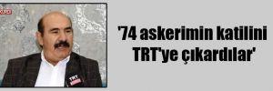 '74 askerimin katilini TRT'ye çıkardılar'