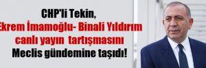 CHP'li Tekin, Ekrem İmamoğlu- Binali Yıldırım canlı yayın  tartışmasını Meclis gündemine taşıdı!