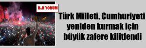Türk Milleti, Cumhuriyeti yeniden kurmak için büyük zafere kilitlendi