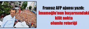 Fransız AFP ajansı yazdı: İmamoğlu'nun başarısındaki kilit nokta olumlu retoriği