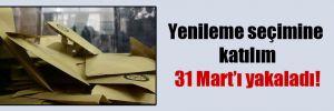 Yenileme seçimine katılım 31 Mart'ı yakaladı!