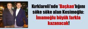 Kırklareli'nde 'Başkan'lığını söke söke alan Kesimoğlu: İmamoğlu büyük farkla kazanacak!