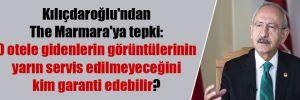 Kılıçdaroğlu'ndan The Marmara'ya tepki: O otele gidenlerin görüntülerinin yarın servis edilmeyeceğini kim garanti edebilir?
