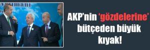 AKP'nin 'gözdelerine' bütçeden büyük kıyak!