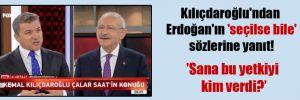 Kılıçdaroğlu'ndan Erdoğan'ın 'seçilse bile' sözlerine yanıt!