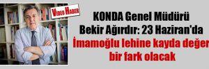 KONDA Genel Müdürü Bekir Ağırdır: 23 Haziran'da İmamoğlu lehine kayda değer bir fark olacak