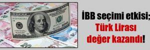 İBB seçimi etkisi; Türk Lirası değer kazandı!