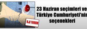 23 Haziran seçimleri ve Türkiye Cumhuriyeti'nin seçenekleri