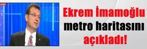 Ekrem İmamoğlu metro haritasını açıkladı!