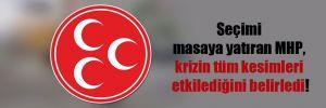 Seçimi masaya yatıran MHP, krizin tüm kesimleri etkilediğini belirledi!