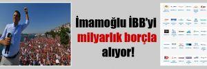 İmamoğlu İBB'yi milyarlık borçla alıyor!