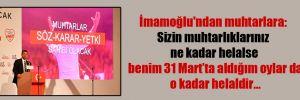 İmamoğlu'ndan muhtarlara: Sizin muhtarlıklarınız ne kadar helalse benim 31 Mart'ta aldığım oylar da o kadar helaldir…