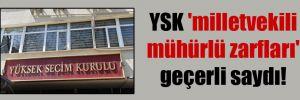 YSK 'milletvekili mühürlü zarfları' geçerli saydı!