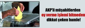 AKP'li müşahitlerden oy verme işlemi bitmeden dikkat çeken hamle!