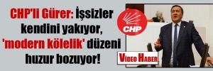 CHP'li Gürer: İşsizler kendini yakıyor, 'modern kölelik' düzeni huzur bozuyor!