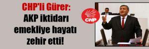 CHP'li Gürer: AKP iktidarı emekliye hayatı zehir etti!