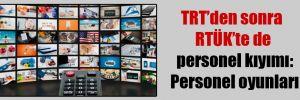 TRT'den sonra RTÜK'te de personel kıyımı: Personel oyunları