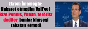 Ekrem İmamoğlu: Hakaret etmedim Vali'ye! Bize Pontus, Yunan, terörist dediler. Bunlar kimseyi rahatsız etmedi