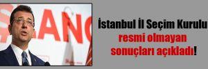 İstanbul il seçim kurulu resmi olmayan sonuçları açıkladı!