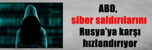 ABD, siber saldırılarını Rusya'ya karşı hızlandırıyor