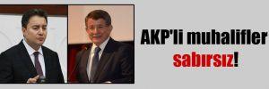 AKP'li muhalifler sabırsız!
