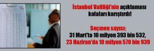 İstanbul Valiliği'nin açıklaması kafaları karıştırdı! Seçmen sayısı, 31 Mart'ta 10 milyon 393 bin 532, 23 Haziran'da 10 milyon 570 bin 939