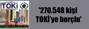 '270.548 kişi TOKİ'ye borçlu'