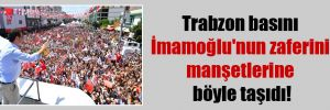 Trabzon basını İmamoğlu'nun zaferini manşetlerine böyle taşıdı!