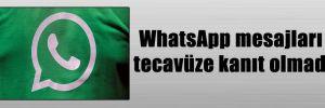 WhatsApp mesajları tecavüze kanıt olmadı
