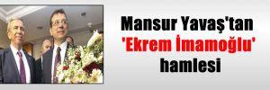 Mansur Yavaş'tan 'Ekrem İmamoğlu' hamlesi
