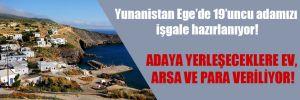 Yunanistan Ege'de 19'uncu adamızı işgale hazırlanıyor!