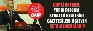 CHP'li Antmen: Yargı reform strateji belgesini gazetecileri fişleyen SETA mı hazırladı?