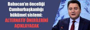 Babacan'ın önceliği Cumhurbaşkanlığı hükümet sistemi: Alternatif önerilerini açıklayacak
