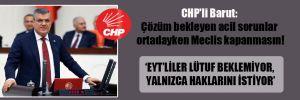 CHP'li Barut: Çözüm bekleyen acil sorunlar ortadayken Meclis kapanmasın!