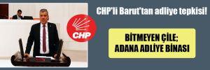 CHP'li Barut'tan adliye tepkisi! Bitmeyen çile; Adana Adliye binası