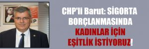 CHP'li Barut: Sigorta borçlanmasında kadınlar için eşitlik istiyoruz!