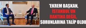 'Ekrem Başkan, İstanbul'un rantına değil, sorunlarına talip oldu'