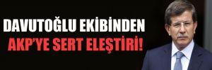 Davutoğlu ekibinden AKP'ye sert eleştiri!