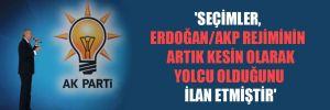 'Seçimler, Erdoğan/AKP rejiminin artık kesin olarak yolcu olduğunu ilan etmiştir'