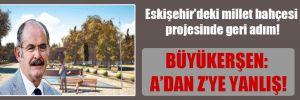 Eskişehir'deki millet bahçesi projesinde geri adım!
