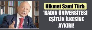 Hikmet Sami Türk: 'Kadın üniversitesi' eşitlik ilkesine aykırı!