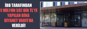 İBB tarafından 11 milyon 597 bin TL'ye yapılan bina Diyanet Vakfı'na verildi!