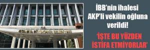 İBB'nin ihalesi AKP'li vekilin oğluna verildi!